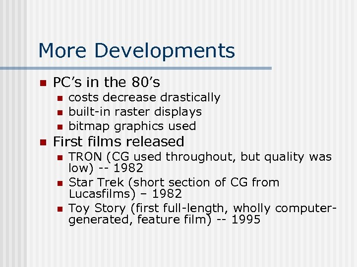 More Developments n PC's in the 80's n n costs decrease drastically built-in raster