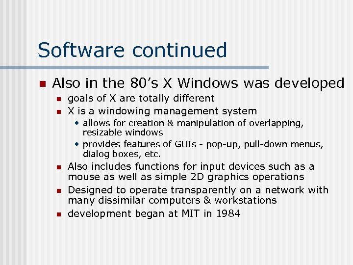 Software continued n Also in the 80's X Windows was developed n n goals