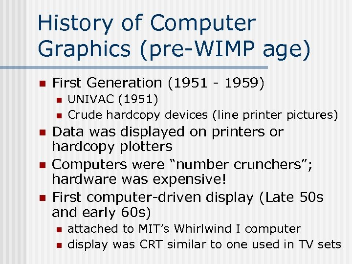 History of Computer Graphics (pre-WIMP age) n First Generation (1951 - 1959) n n