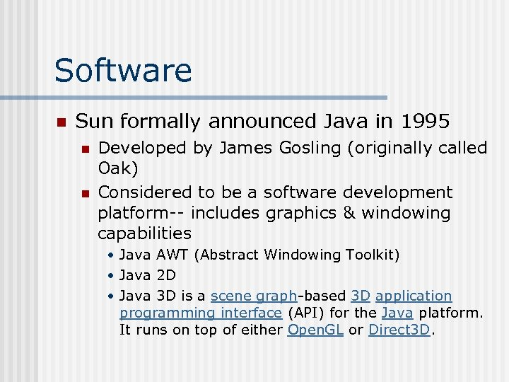 Software n Sun formally announced Java in 1995 n n Developed by James Gosling
