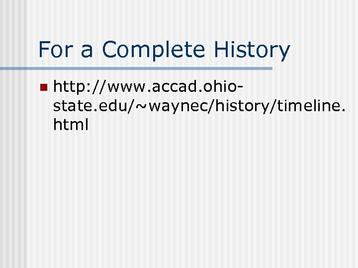 For a Complete History n http: //www. accad. ohiostate. edu/~waynec/history/timeline. html
