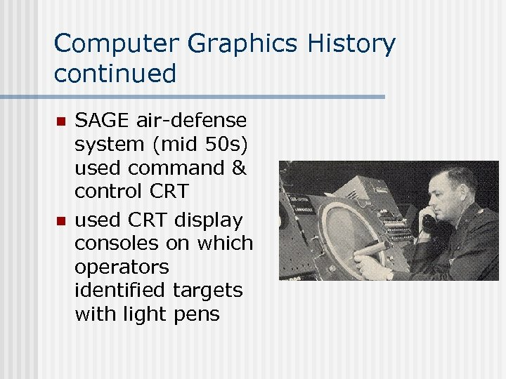 Computer Graphics History continued n n SAGE air-defense system (mid 50 s) used command