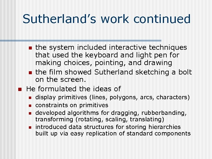Sutherland's work continued the system included interactive techniques that used the keyboard and light