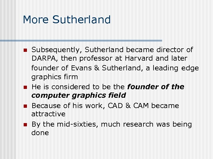 More Sutherland n n Subsequently, Sutherland became director of DARPA, then professor at Harvard