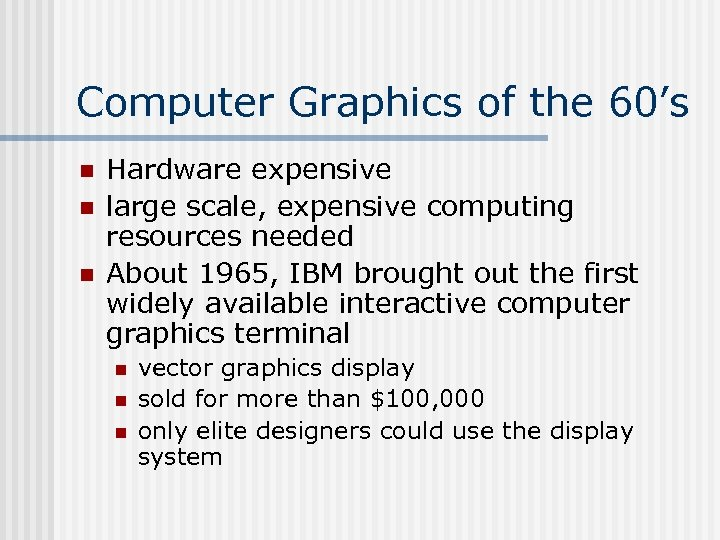 Computer Graphics of the 60's n n n Hardware expensive large scale, expensive computing