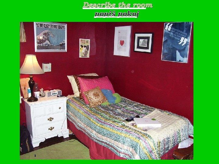 Describe the room popiš pokoj 1