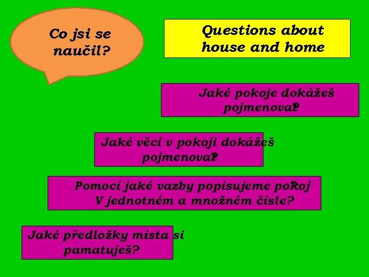 Co jsi se naučil? Questions about house and home Jaké pokoje dokážeš pojmenovat ?