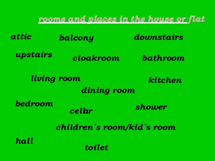 rooms and places in the house or flat attic upstairs balcony downstairs cloakroom living