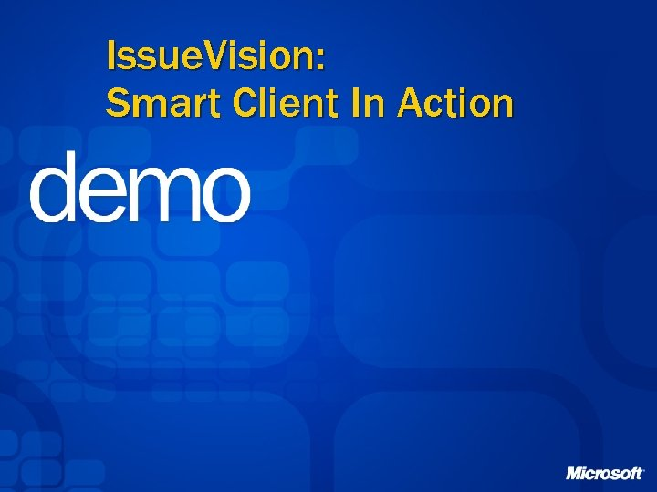 Issue. Vision: Smart Client In Action