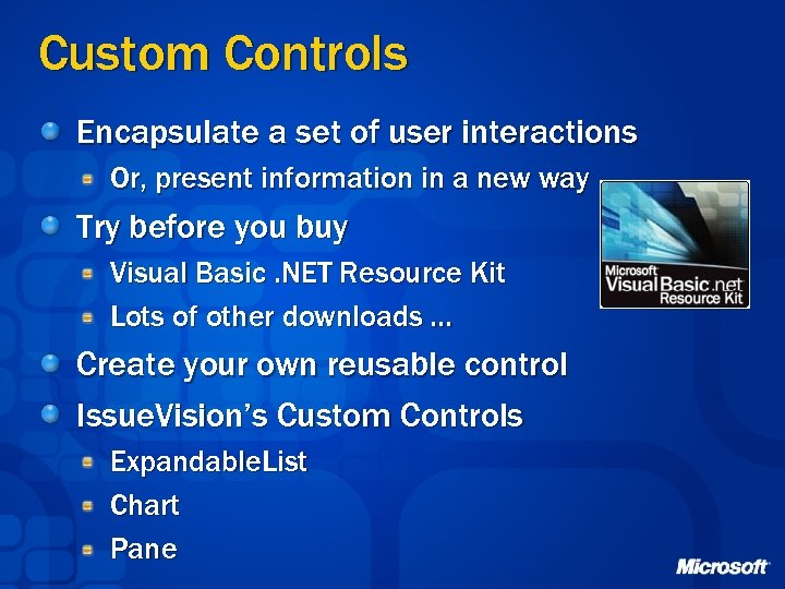 Custom Controls Encapsulate a set of user interactions Or, present information in a new