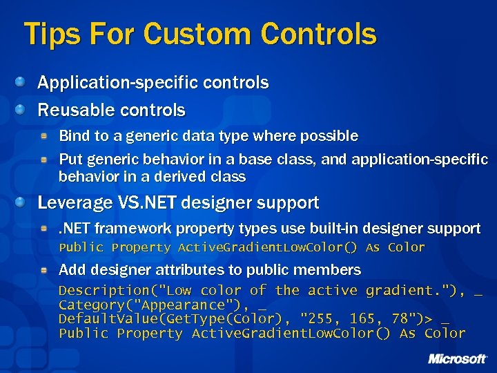 Tips For Custom Controls Application-specific controls Reusable controls Bind to a generic data type