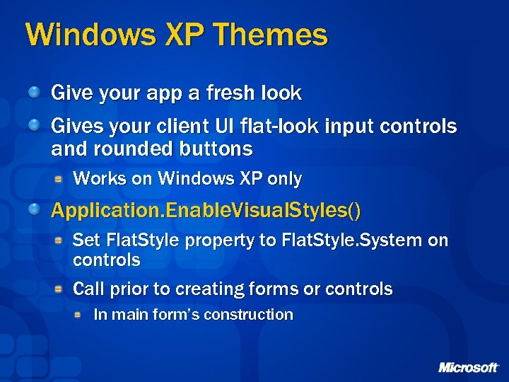 Windows XP Themes Give your app a fresh look Gives your client UI flat-look