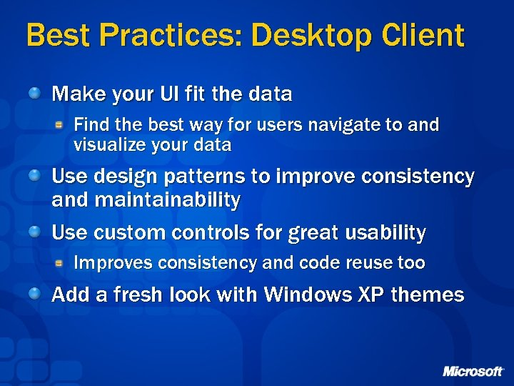 Best Practices: Desktop Client Make your UI fit the data Find the best way