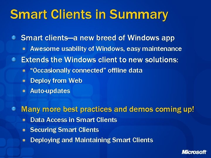 Smart Clients in Summary Smart clients—a new breed of Windows app Awesome usability of