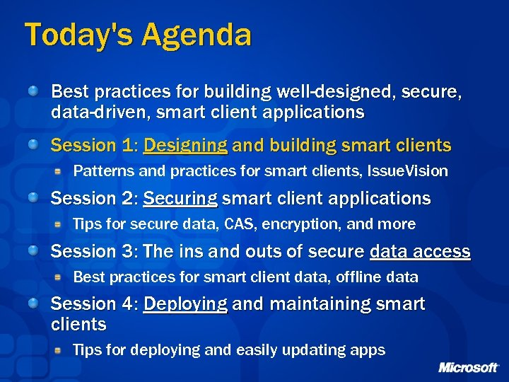 Today's Agenda Best practices for building well-designed, secure, data-driven, smart client applications Session 1:
