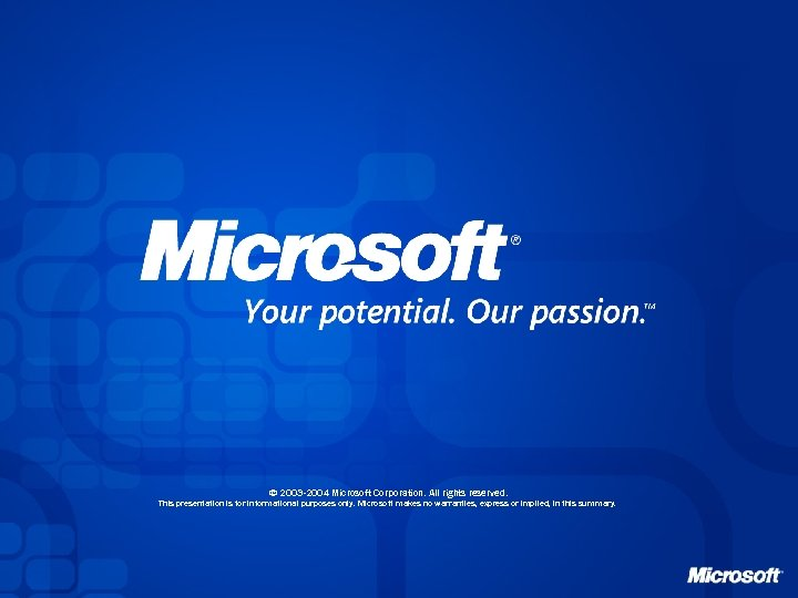 © 2003 -2004 Microsoft Corporation. All rights reserved. This presentation is for informational purposes