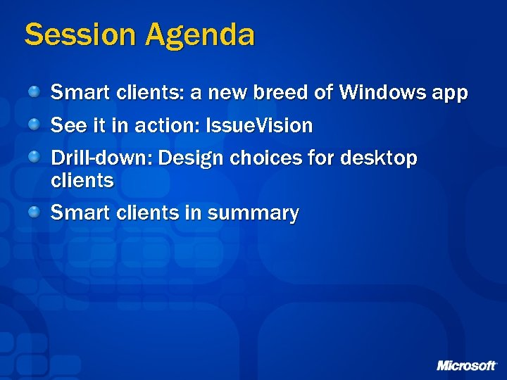 Session Agenda Smart clients: a new breed of Windows app See it in action: