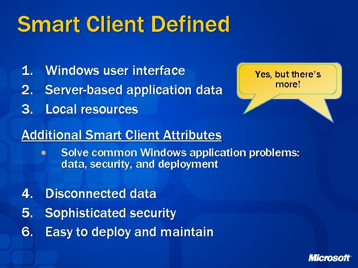 Smart Client Defined 1. 2. 3. Windows user interface Server-based application data Local resources
