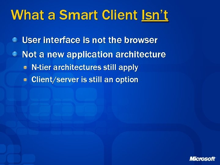 What a Smart Client Isn't User interface is not the browser Not a new