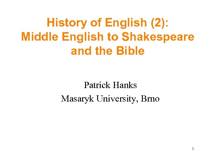 History of English (2): Middle English to Shakespeare and the Bible Patrick Hanks Masaryk