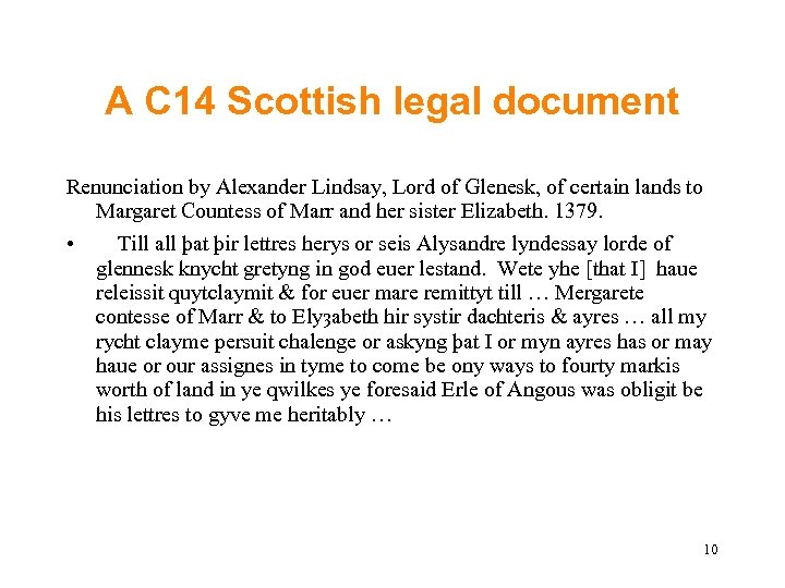 A C 14 Scottish legal document Renunciation by Alexander Lindsay, Lord of Glenesk, of