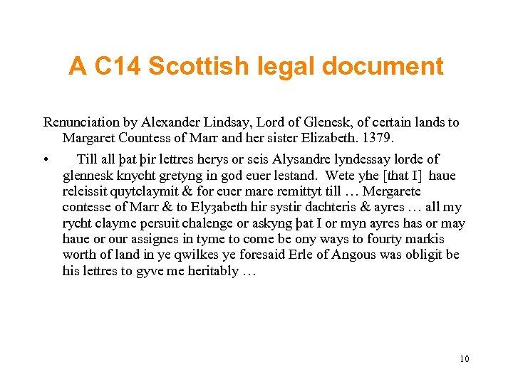 A C 14 Scottish legal document Renunciation by Alexander Lindsay, Lord of Glenesk, of