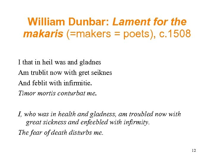 William Dunbar: Lament for the makaris (=makers = poets), c. 1508 I that in