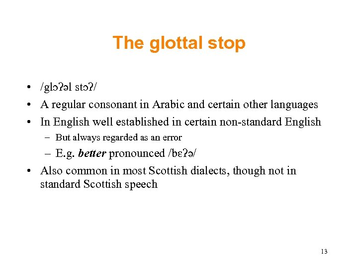 The glottal stop • /glɔʔǝl stɔʔ/ • A regular consonant in Arabic and certain