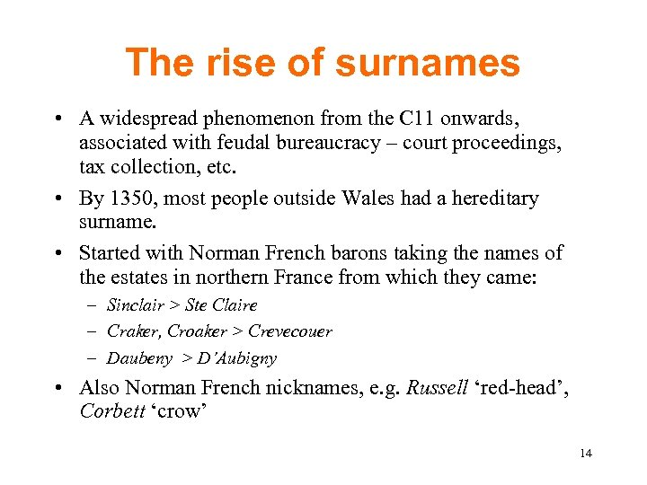 The rise of surnames • A widespread phenomenon from the C 11 onwards, associated