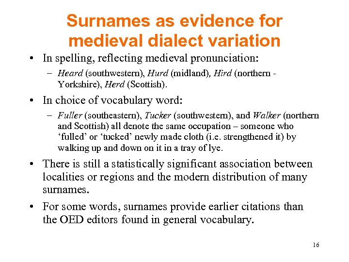 Surnames as evidence for medieval dialect variation • In spelling, reflecting medieval pronunciation: –