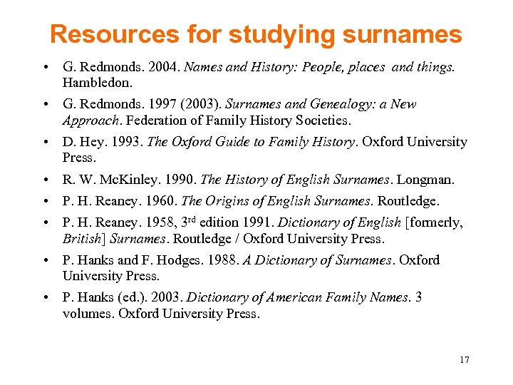 Resources for studying surnames • G. Redmonds. 2004. Names and History: People, places and