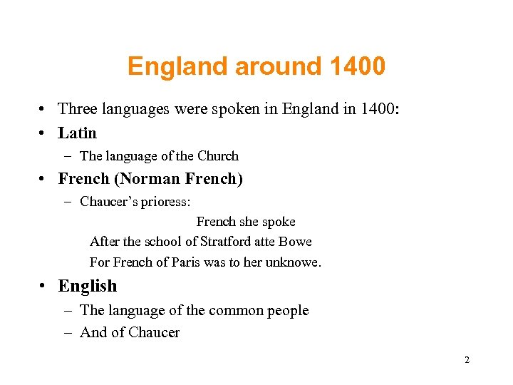 England around 1400 • Three languages were spoken in England in 1400: • Latin