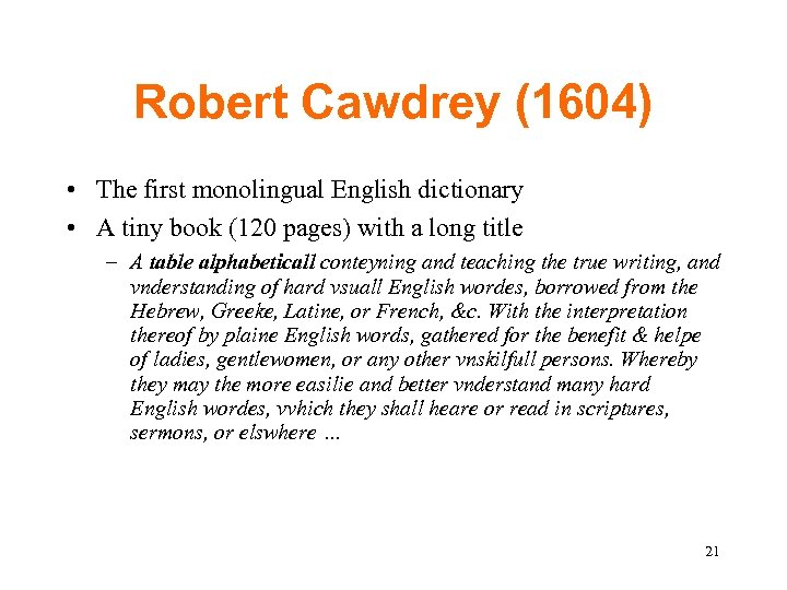 Robert Cawdrey (1604) • The first monolingual English dictionary • A tiny book (120