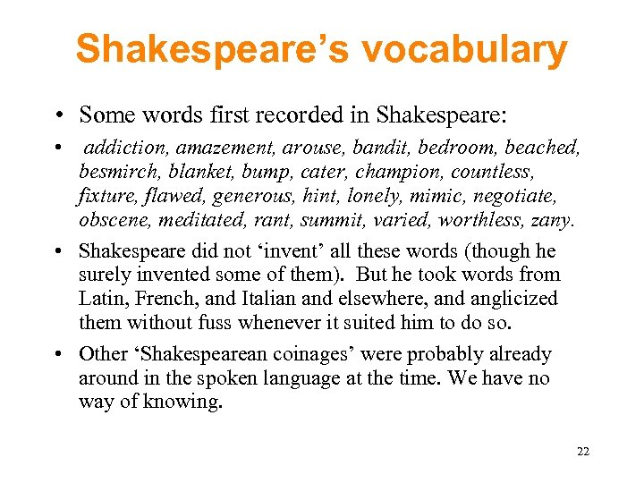 Shakespeare's vocabulary • Some words first recorded in Shakespeare: • addiction, amazement, arouse, bandit,