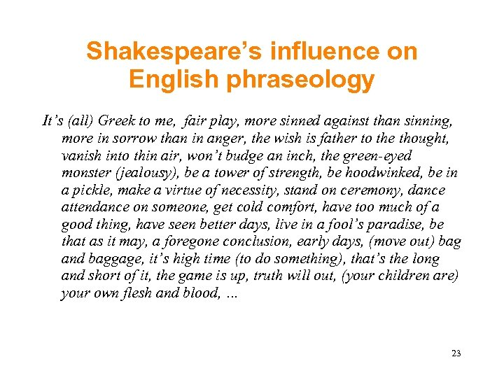 Shakespeare's influence on English phraseology It's (all) Greek to me, fair play, more sinned