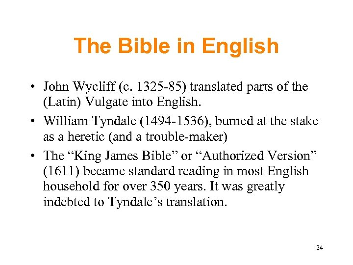 The Bible in English • John Wycliff (c. 1325 -85) translated parts of the