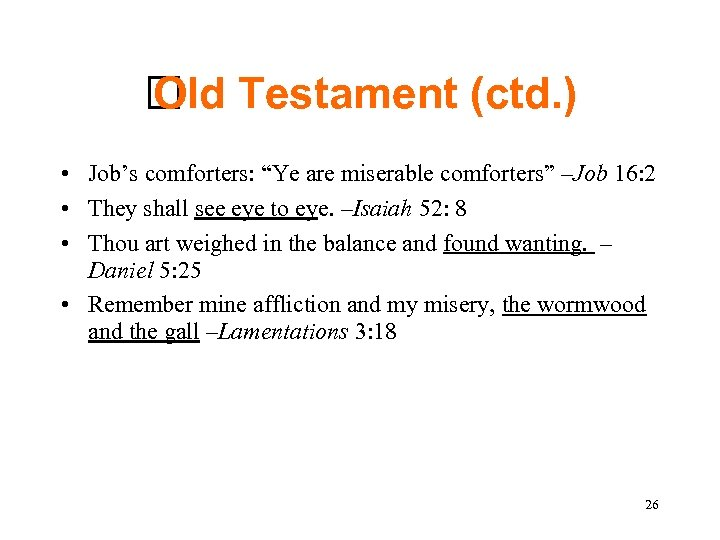 "Testament (ctd. ) Old • Job's comforters: ""Ye are miserable comforters"" –Job 16:"