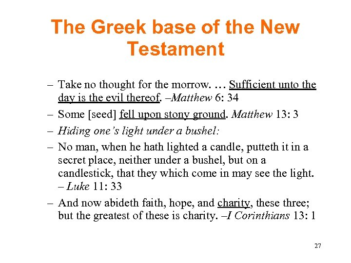 The Greek base of the New Testament – Take no thought for the morrow.