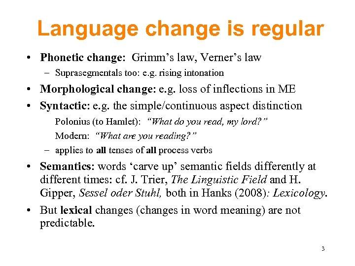 Language change is regular • Phonetic change: Grimm's law, Verner's law – Suprasegmentals too: