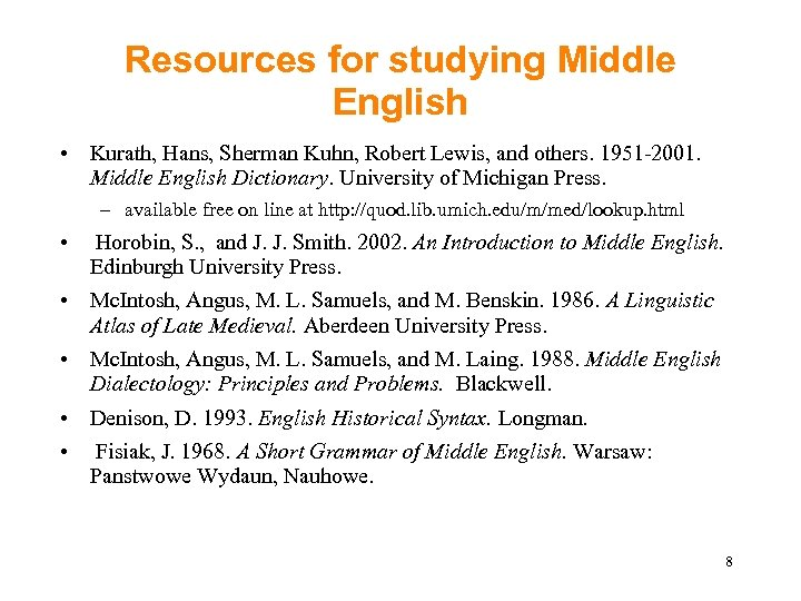 Resources for studying Middle English • Kurath, Hans, Sherman Kuhn, Robert Lewis, and others.