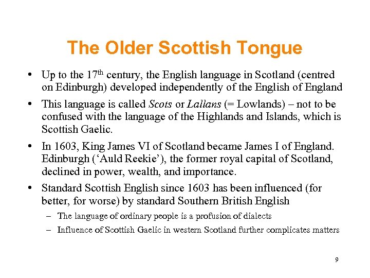 The Older Scottish Tongue • Up to the 17 th century, the English language