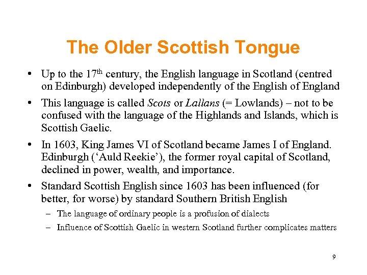 The Older Scottish Tongue • Up to the 17 th century, the English language
