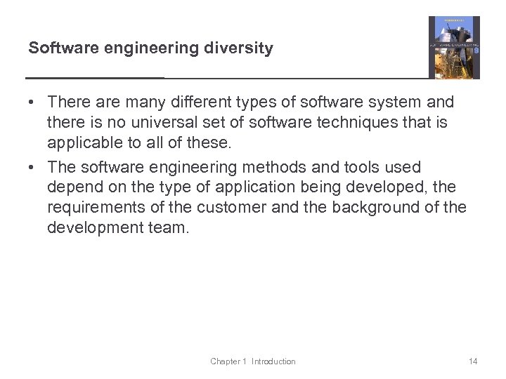 Software engineering diversity • There are many different types of software system and there