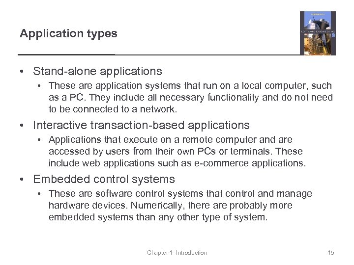 Application types • Stand-alone applications • These are application systems that run on a