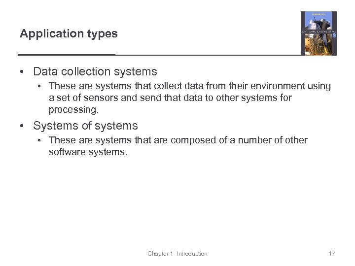 Application types • Data collection systems • These are systems that collect data from