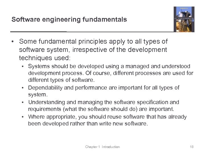 Software engineering fundamentals • Some fundamental principles apply to all types of software system,