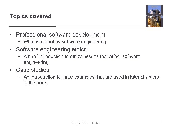 Topics covered • Professional software development • What is meant by software engineering. •