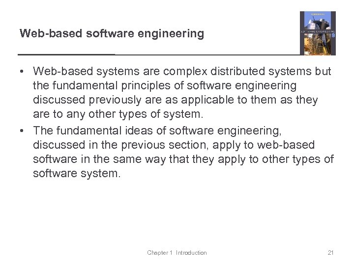 Web-based software engineering • Web-based systems are complex distributed systems but the fundamental principles