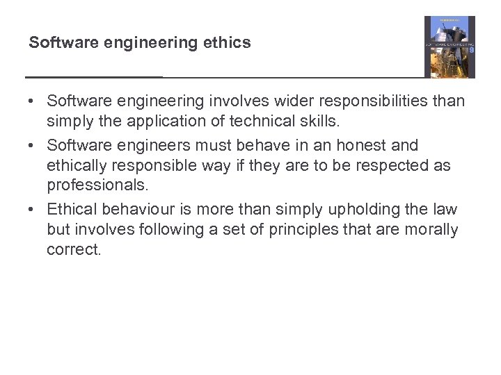 Software engineering ethics • Software engineering involves wider responsibilities than simply the application of