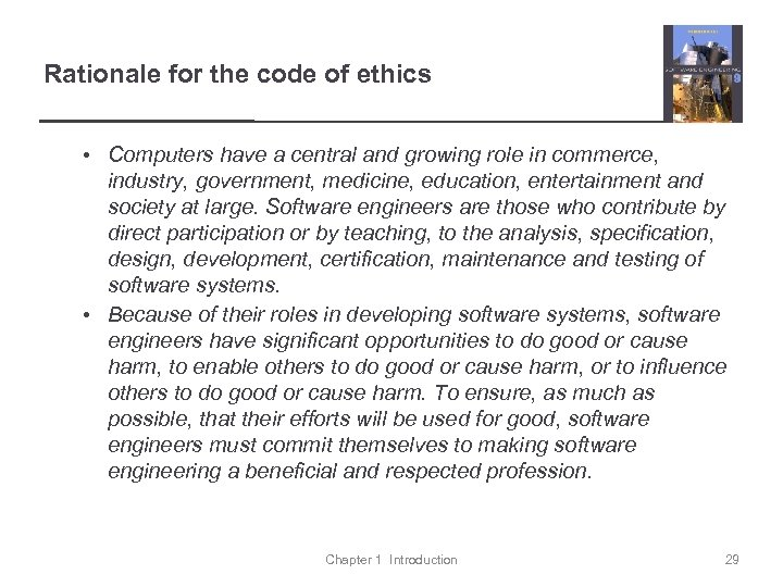 Rationale for the code of ethics • Computers have a central and growing role